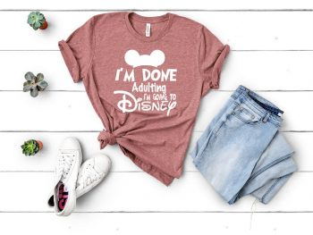 "pink t-shirt that says, ""I'm done with adulting time for Disney"" Disney Shirts for Women"